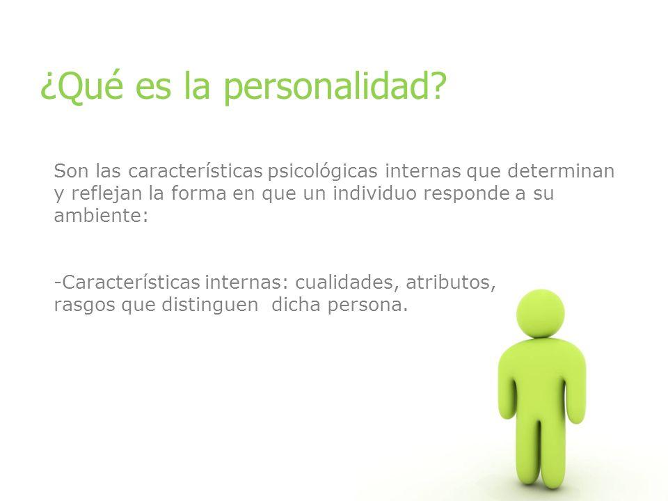 ¿Qué es la personalidad? Son las características psicológicas internas que determinan y reflejan la forma en que un individuo responde a su ambiente: