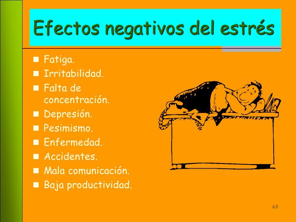 62 Efectos positivos del estrés Vitalidad. Entusiasmo. Optimismo. Actitud positiva. Resistencia a la enfermedad. Fortalecimiento físico. Agilidad ment