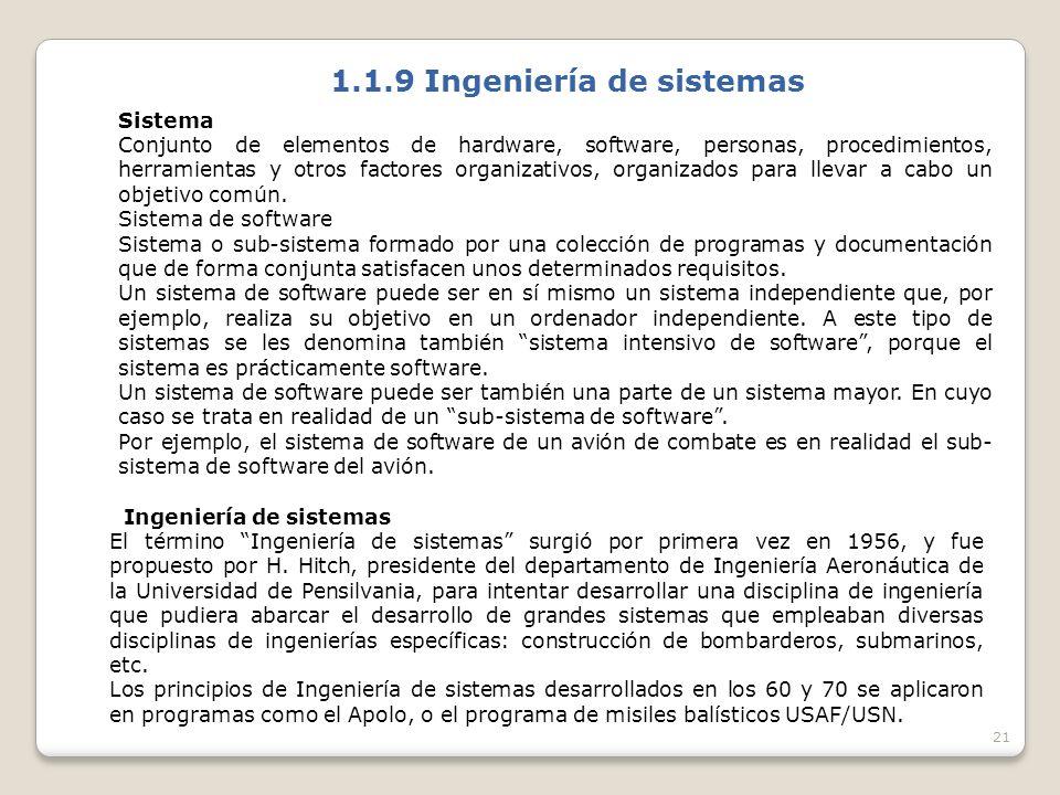 21 1.1.9 Ingeniería de sistemas Sistema Conjunto de elementos de hardware, software, personas, procedimientos, herramientas y otros factores organizativos, organizados para llevar a cabo un objetivo común.