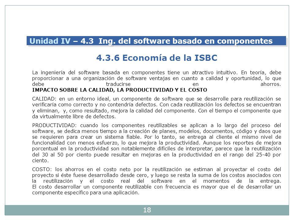 18 La ingeniería del software basada en componentes tiene un atractivo intuitivo. En teoría, debe proporcionar a una organización de software ventajas