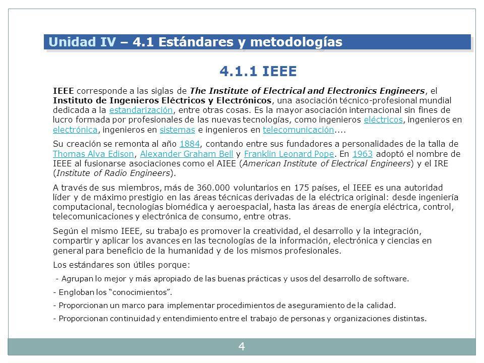 4 IEEE corresponde a las siglas de The Institute of Electrical and Electronics Engineers, el Instituto de Ingenieros Eléctricos y Electrónicos, una asociación técnico-profesional mundial dedicada a la estandarización, entre otras cosas.