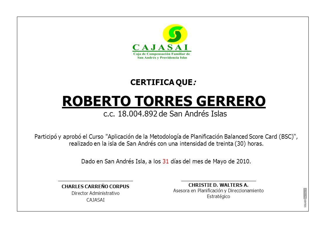CERTIFICA QUE: ROBERTO TORRES GERRERO c.c. 18.004.892 de San Andrés Islas Participó y aprobó el Curso