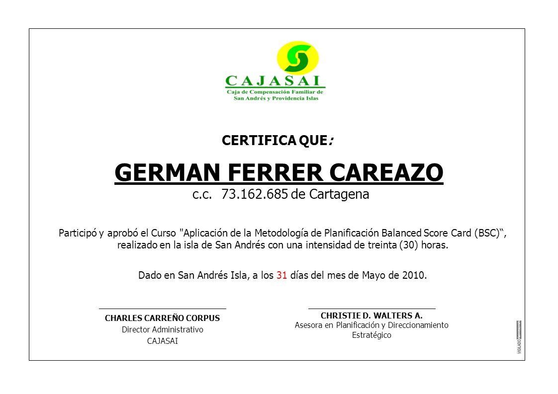 CERTIFICA QUE: GERMAN FERRER CAREAZO c.c. 73.162.685 de Cartagena Participó y aprobó el Curso