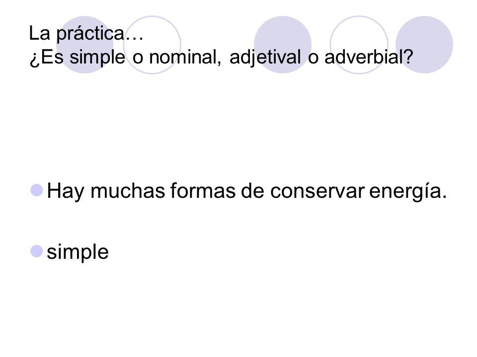 La práctica… ¿Es simple o nominal, adjetival o adverbial? Hay muchas formas de conservar energía. simple