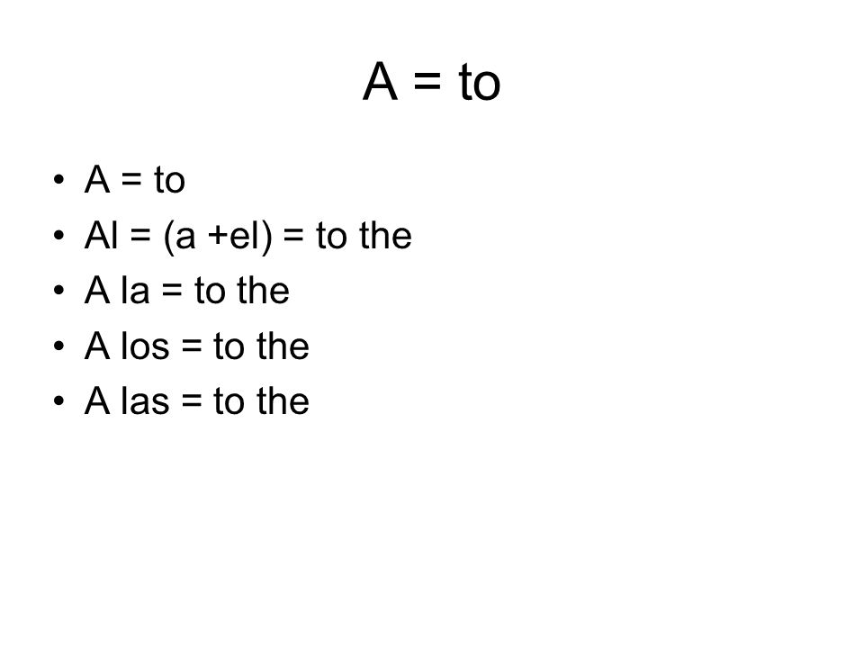 A = to Al = (a +el) = to the A la = to the A los = to the A las = to the