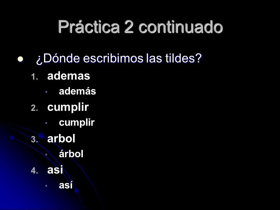 Práctica 2 continuado ¿Dónde escribimos las tildes? ¿Dónde escribimos las tildes? 1. 1. ademas además 2. 2. cumplir cumplir 3. 3. arbol árbol 4. 4. as