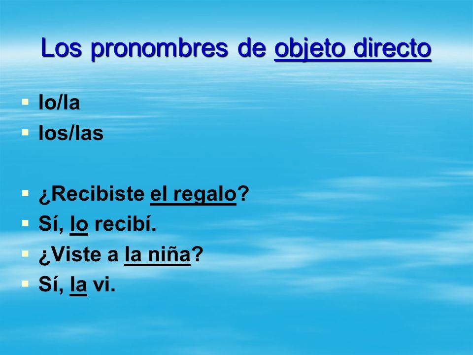 Los pronombres de objeto directo lo/la los/las ¿Recibiste el regalo.