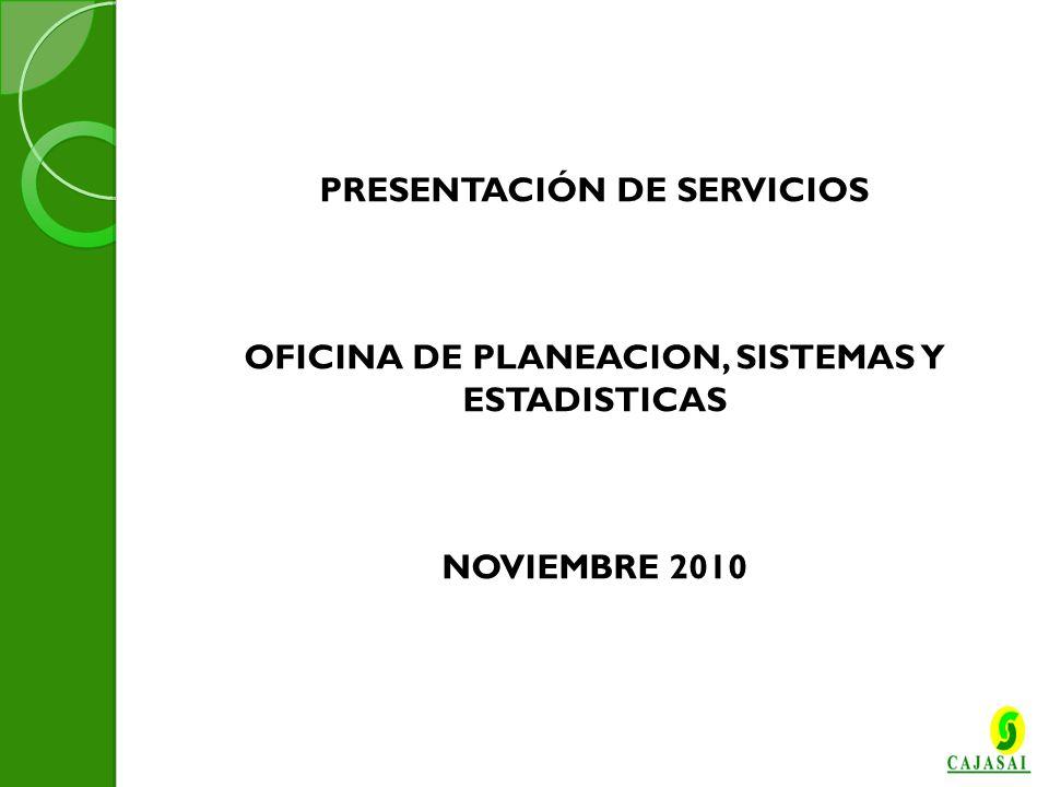 INFORME DE GESTION PRIMER SEMESTRE DEL 2010 PRESENTACIÓN DE SERVICIOS OFICINA DE PLANEACION, SISTEMAS Y ESTADISTICAS NOVIEMBRE 2010