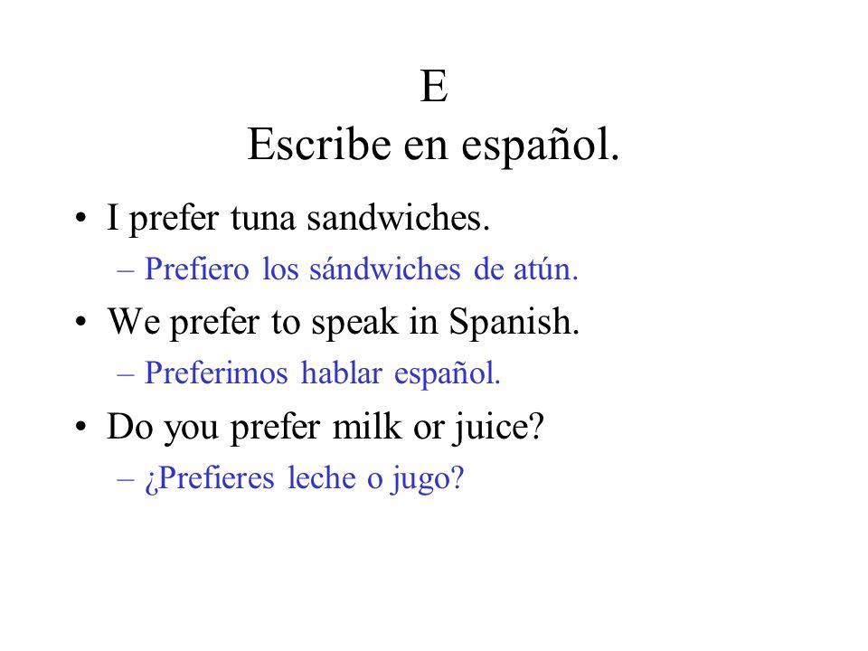 E Escribe en español. I prefer tuna sandwiches. –Prefiero los sándwiches de atún.
