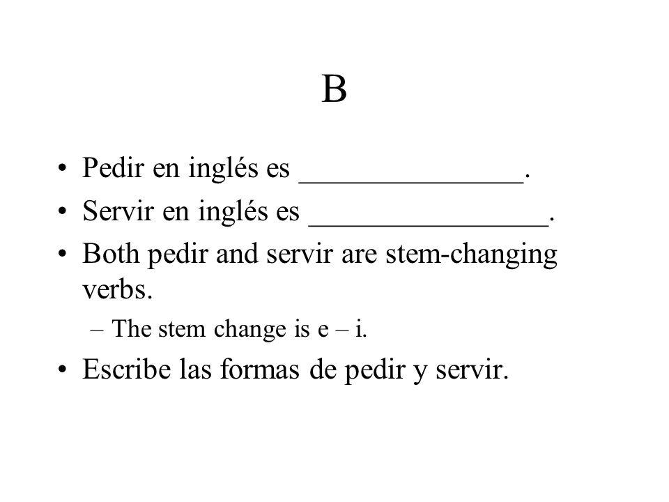 C ¿Cómo se dice… –sirvo en inglés.I serve –pedimos en inglés.
