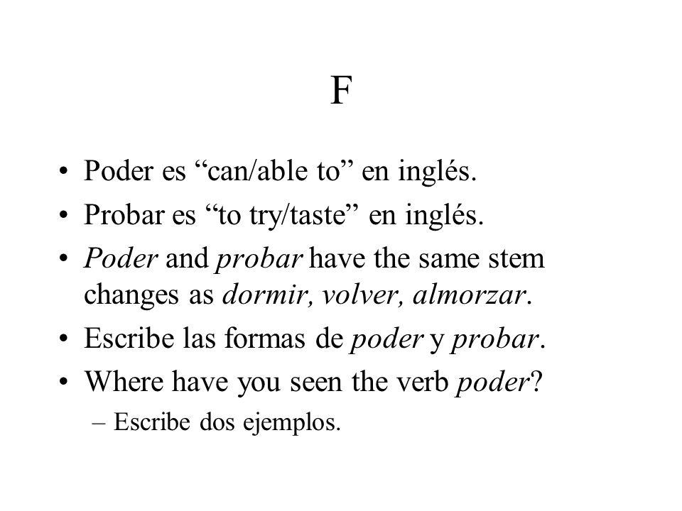 F Poder es can/able to en inglés.Probar es to try/taste en inglés.