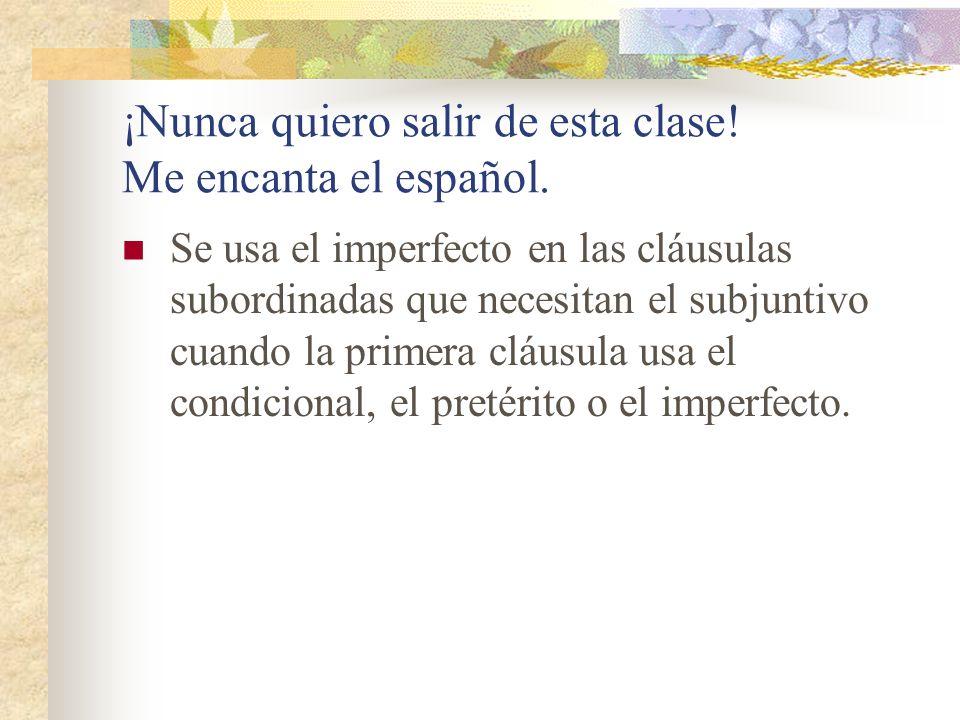 ¡Nunca quiero salir de esta clase.Me encanta el español.