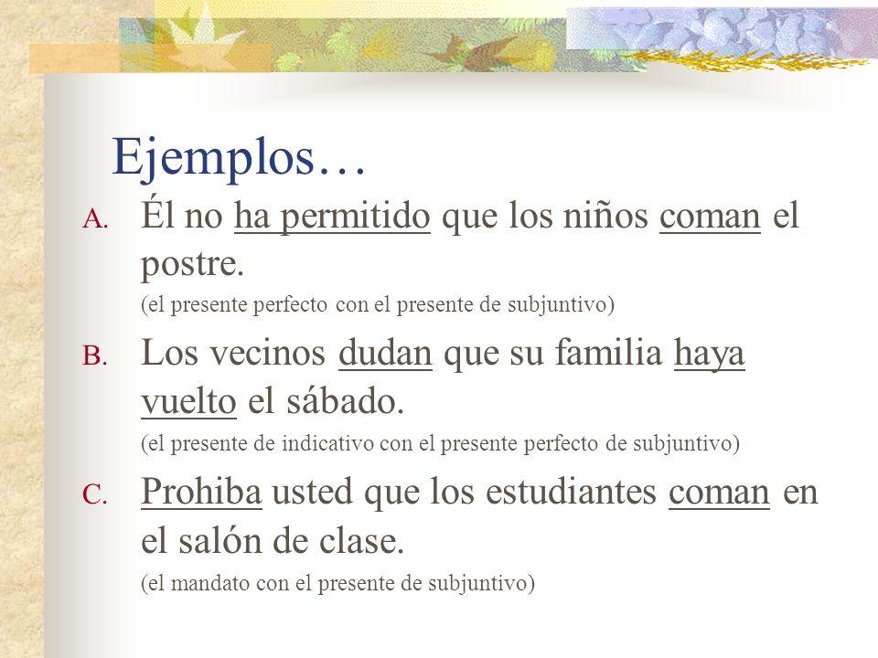 Ejemplos… A.Él no ha permitido que los ni ñ os coman el postre.