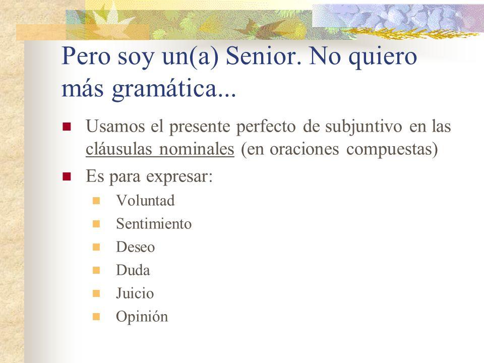 Pero soy un(a) Senior.No quiero más gramática...