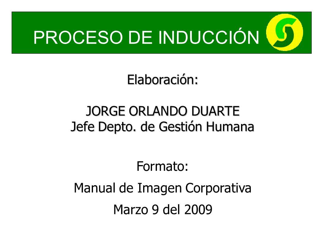 PROCESO DE INDUCCIÓN Elaboración: JORGE ORLANDO DUARTE Jefe Depto.