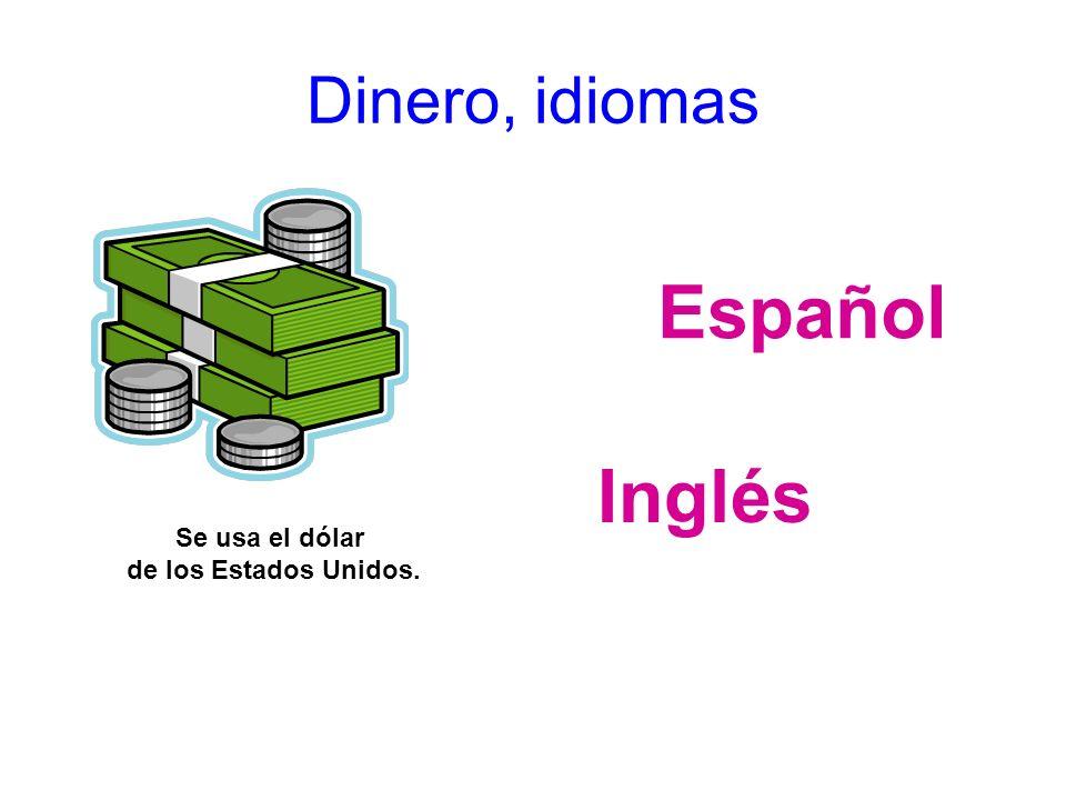 Dinero, idiomas Español Inglés Se usa el dólar de los Estados Unidos.