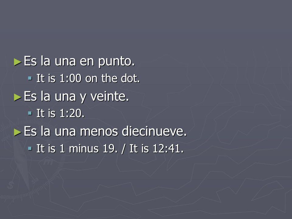 Más vocabulario treinta = media quince = cuarto mediodía = midday/noon medianoche = midnight