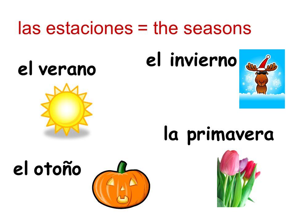 las estaciones = the seasons el verano el otoño el invierno la primavera