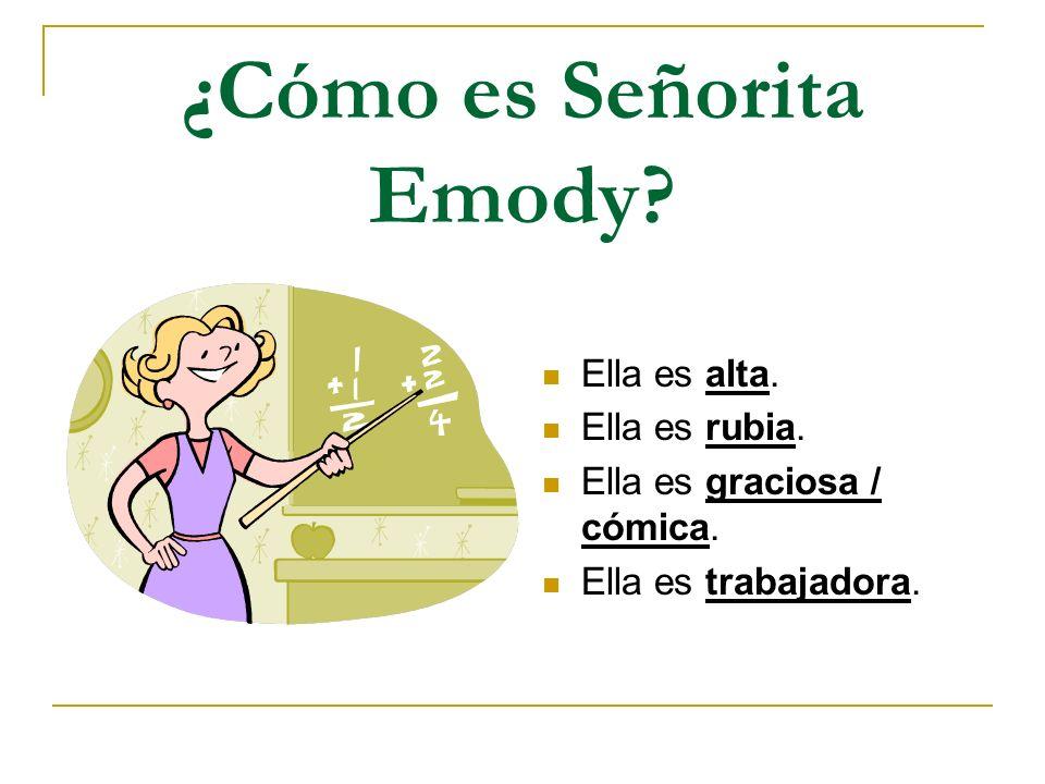 ¿Cómo es Señorita Emody? Ella es alta. Ella es rubia. Ella es graciosa / cómica. Ella es trabajadora.