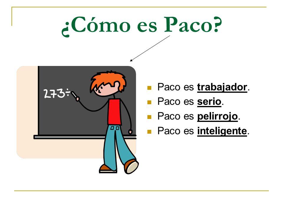 ¿Cómo es Paco? Paco es trabajador. Paco es serio. Paco es pelirrojo. Paco es inteligente.