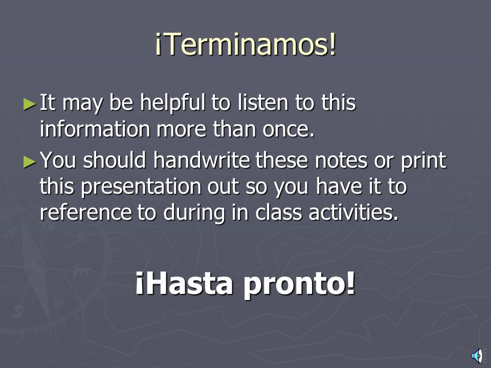 ¡Terminamos.It may be helpful to listen to this information more than once.
