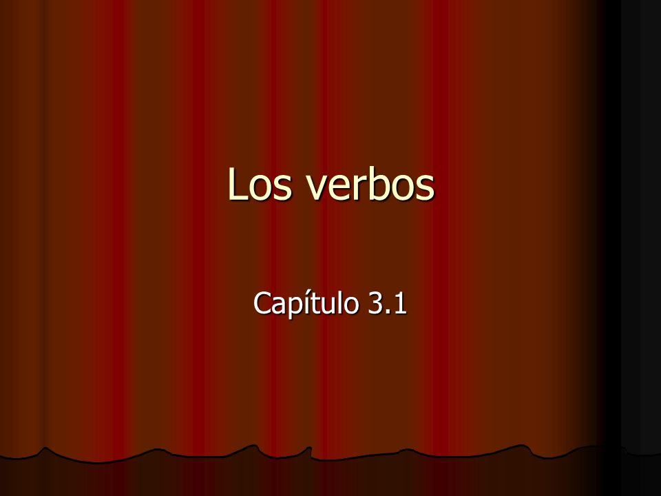 Los verbos Capítulo 3.1