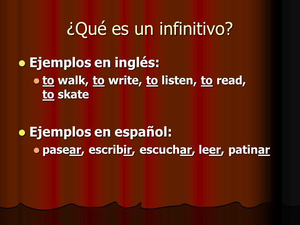 ¿Qué es un infinitivo? Ejemplos en inglés: Ejemplos en inglés: to walk, to write, to listen, to read, to skate to walk, to write, to listen, to read,