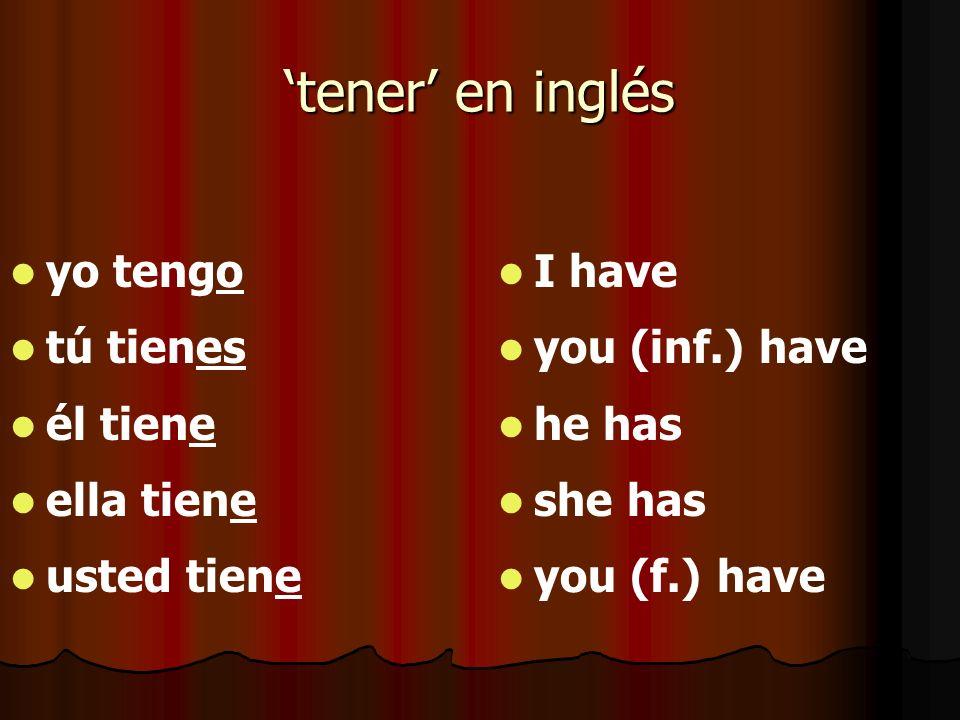 tener en inglés yo tengo tú tienes él tiene ella tiene usted tiene I have you (inf.) have he has she has you (f.) have