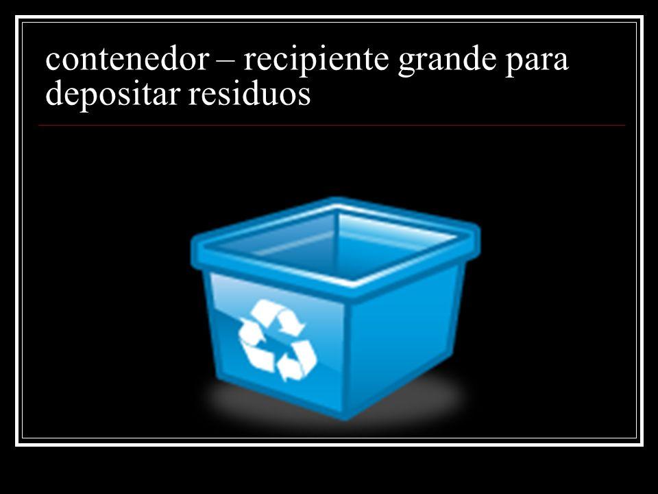 contenedor – recipiente grande para depositar residuos