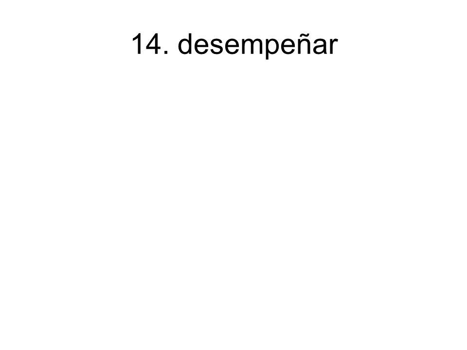 14. desempeñar