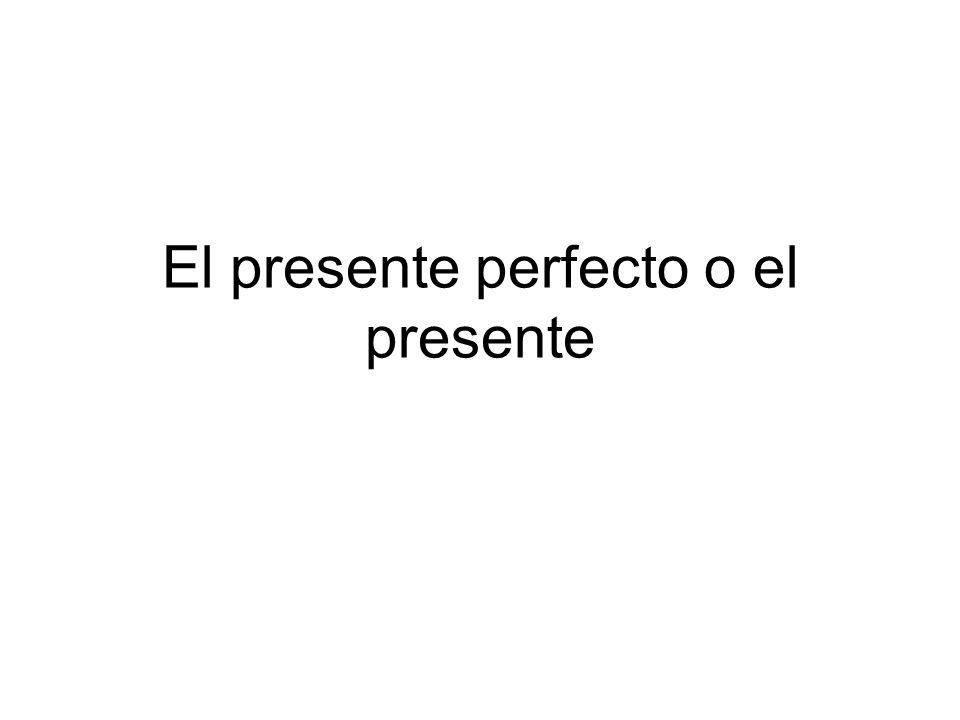 El presente perfecto o el presente