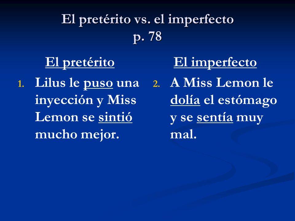 El pretérito vs. el imperfecto p. 78 El pretérito 1.