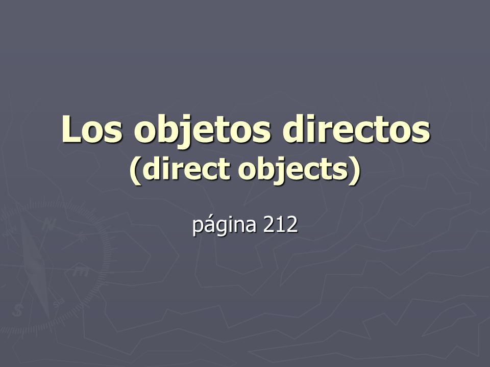 Los objetos directos (direct objects) página 212