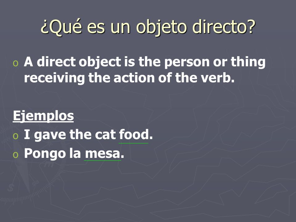How do you find the direct object.o o You ask a what question using the verb in the sentence.