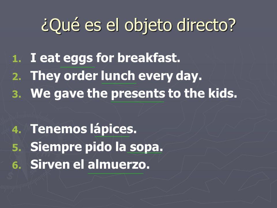 ¿Qué es el objeto directo. 1. 1. I eat eggs for breakfast.