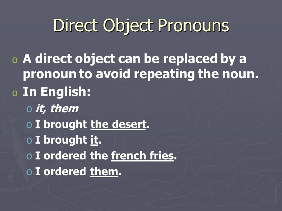 En español… o o Like adjectives and definite articles (el, la, los, las) the direct object pronouns must agree with the noun it replaces.