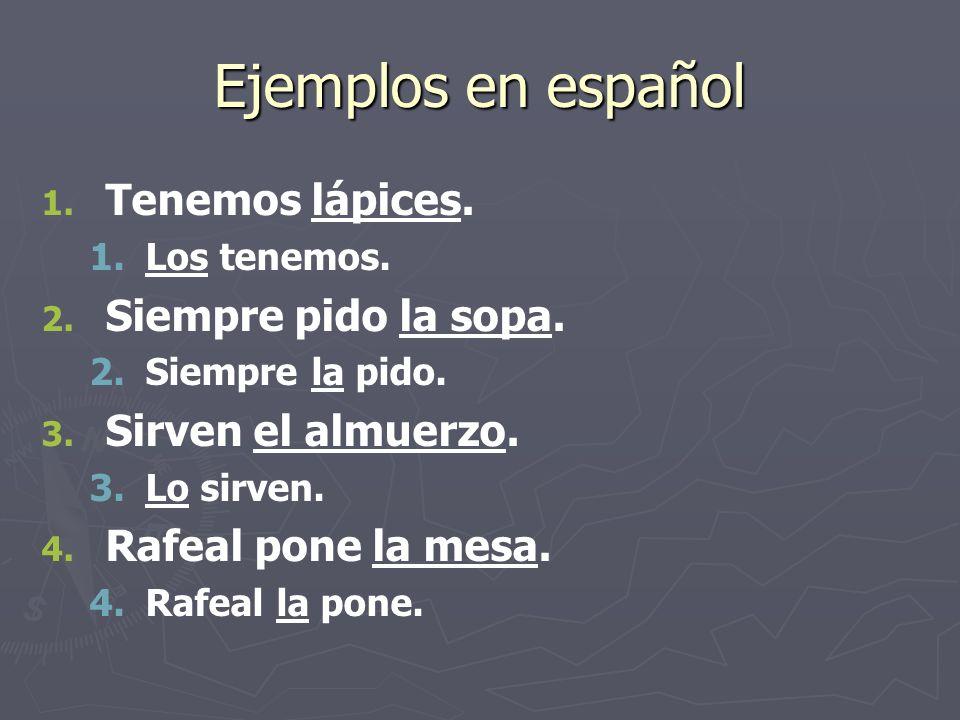 Ejemplos en español 1. 1. Tenemos lápices. 1. 1.Los tenemos.