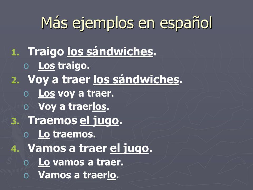 Más ejemplos en español 1. 1. Traigo los sándwiches.