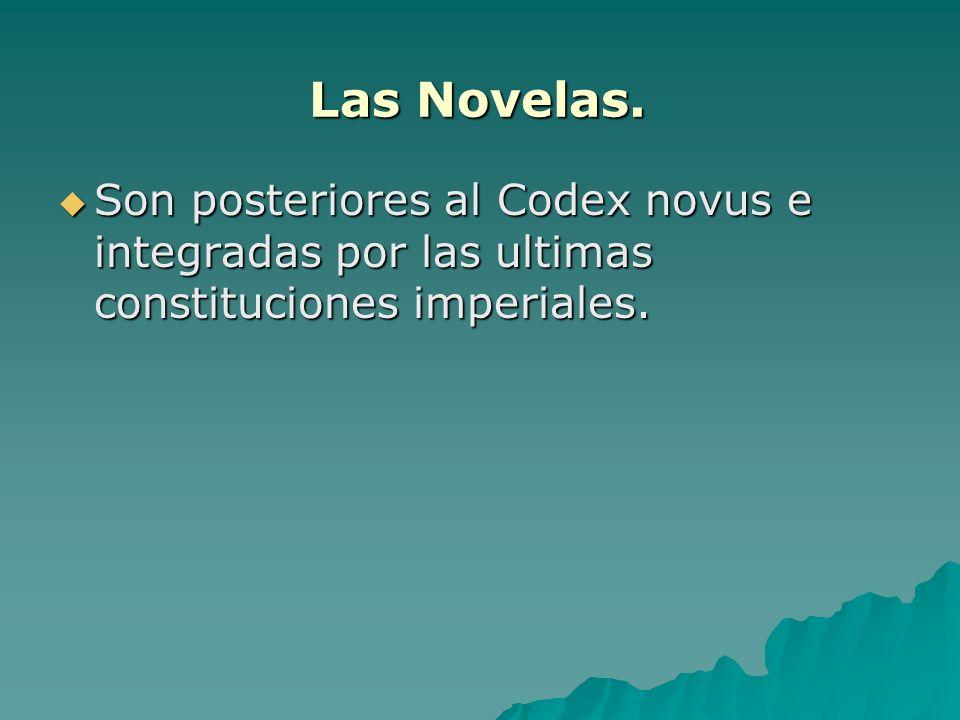 Las Novelas. Son posteriores al Codex novus e integradas por las ultimas constituciones imperiales. Son posteriores al Codex novus e integradas por la