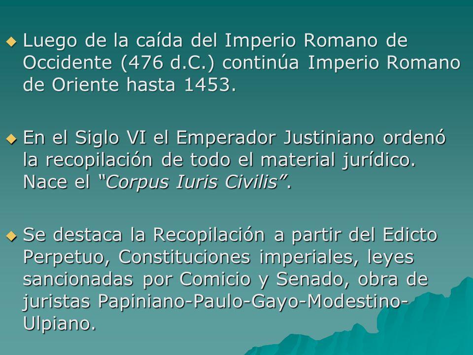 Luego de la caída del Imperio Romano de Occidente (476 d.C.) continúa Imperio Romano de Oriente hasta 1453. Luego de la caída del Imperio Romano de Oc