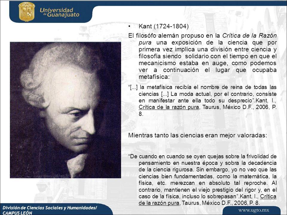 División de Ciencias Sociales y Humanidades/ CAMPUS LEÓN Kant (1724-1804) El filosófo alemán propuso en la Crítica de la Razón pura una exposición de