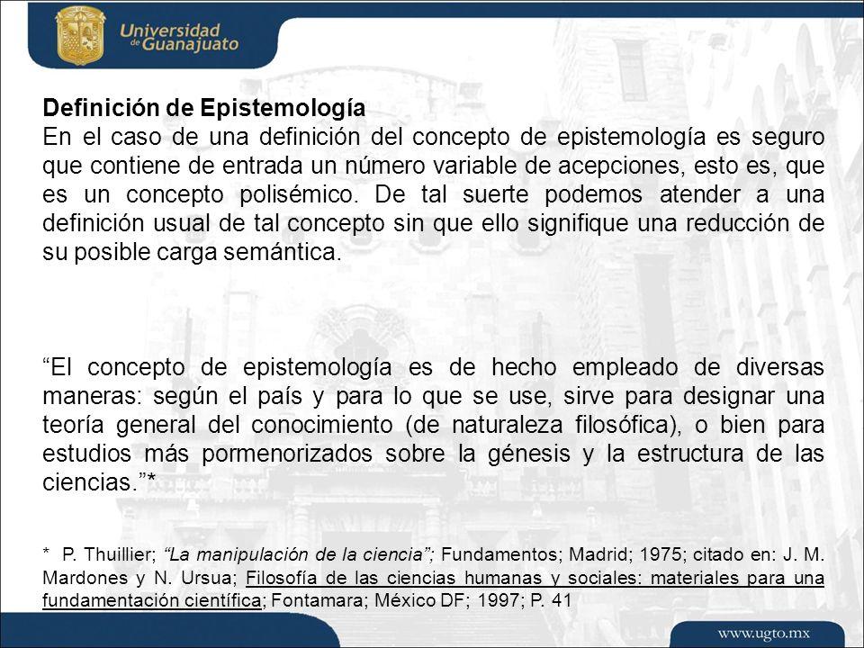 Definición de Epistemología En el caso de una definición del concepto de epistemología es seguro que contiene de entrada un número variable de acepcio