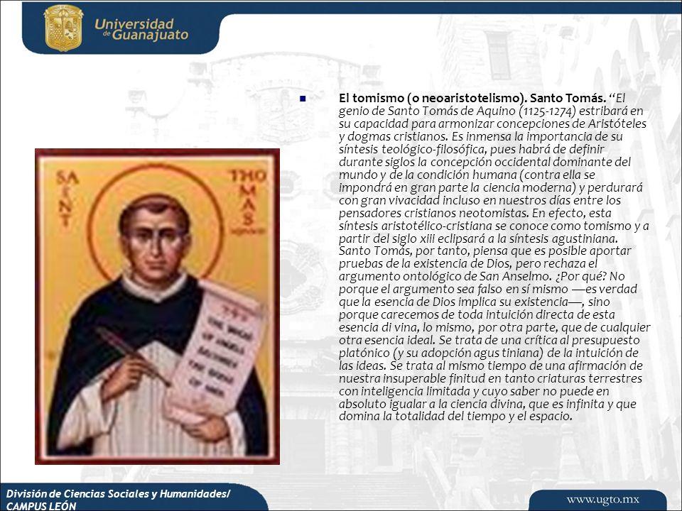 División de Ciencias Sociales y Humanidades/ CAMPUS LEÓN El tomismo (o neoaristotelismo). Santo Tomás. El genio de Santo Tomás de Aquino (1125-1274) e