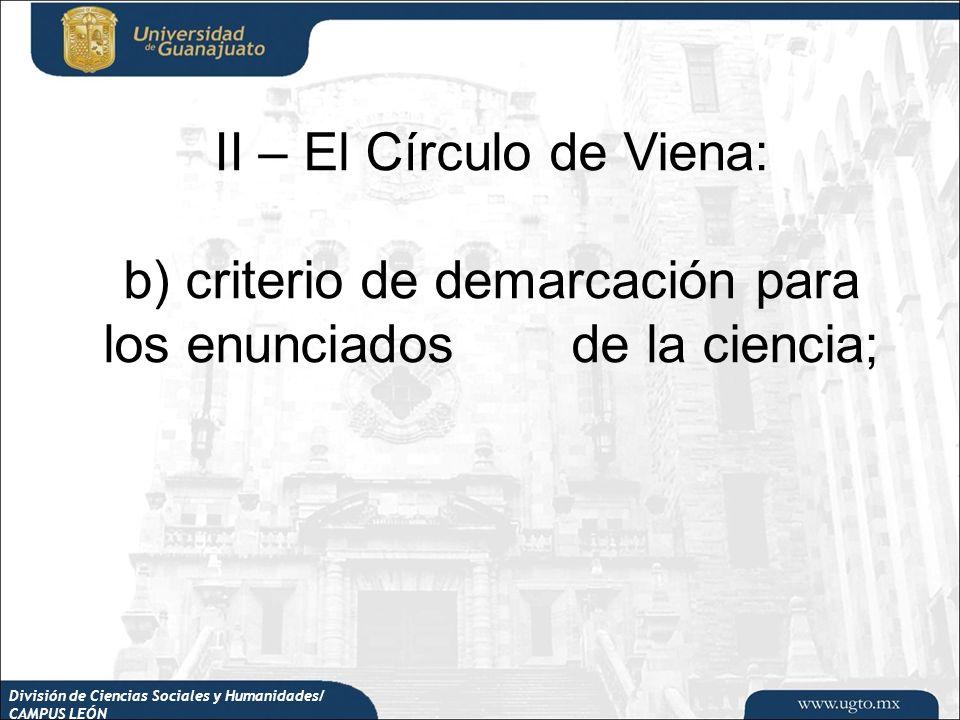 División de Ciencias Sociales y Humanidades/ CAMPUS LEÓN II – El Círculo de Viena: b) criterio de demarcación para los enunciados de la ciencia;