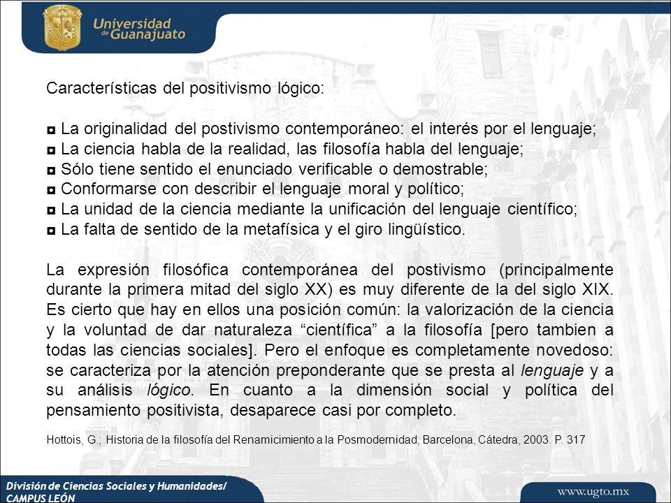 División de Ciencias Sociales y Humanidades/ CAMPUS LEÓN Características del positivismo lógico: La originalidad del postivismo contemporáneo: el inte
