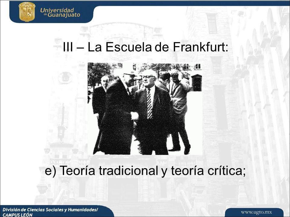 División de Ciencias Sociales y Humanidades/ CAMPUS LEÓN III – La Escuela de Frankfurt: e) Teoría tradicional y teoría crítica;