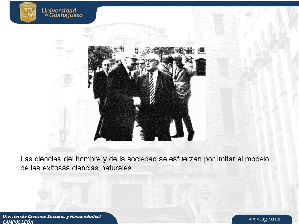 División de Ciencias Sociales y Humanidades/ CAMPUS LEÓN Las ciencias del hombre y de la sociedad se esfuerzan por imitar el modelo de las exitosas ci