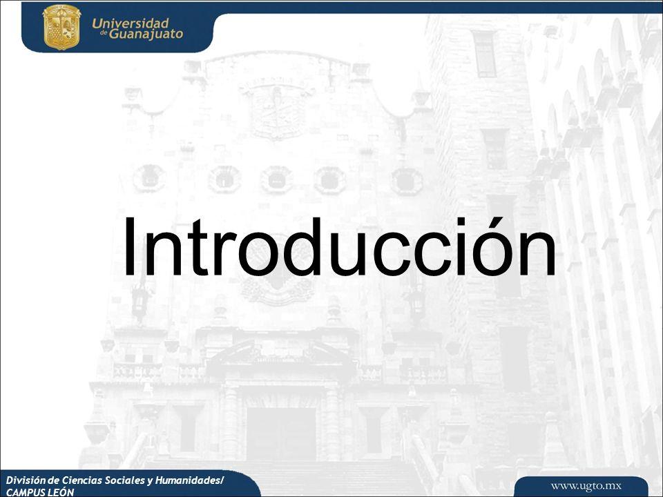 División de Ciencias Sociales y Humanidades/ CAMPUS LEÓN Introducción