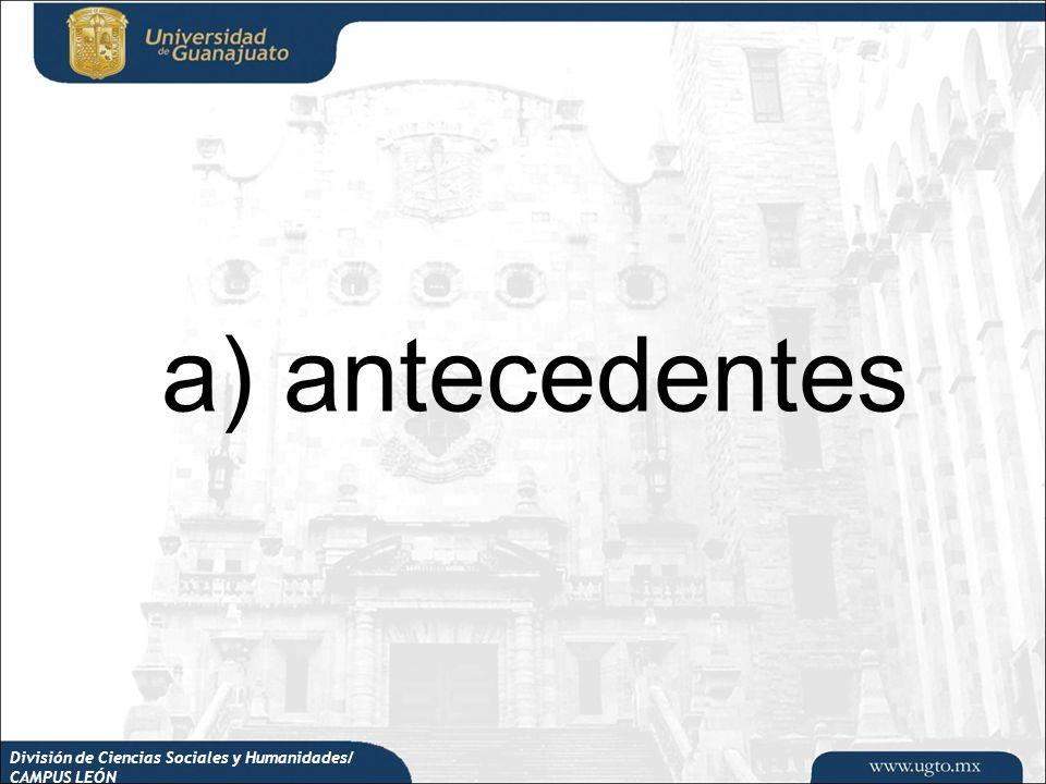 División de Ciencias Sociales y Humanidades/ CAMPUS LEÓN a) antecedentes