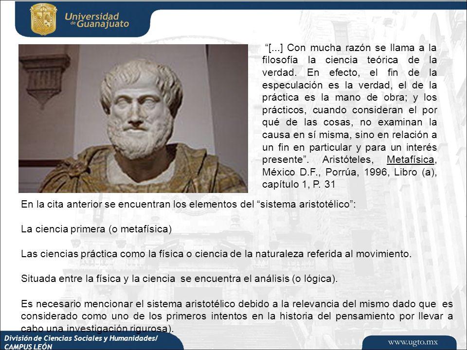 División de Ciencias Sociales y Humanidades/ CAMPUS LEÓN En la cita anterior se encuentran los elementos del sistema aristotélico: La ciencia primera